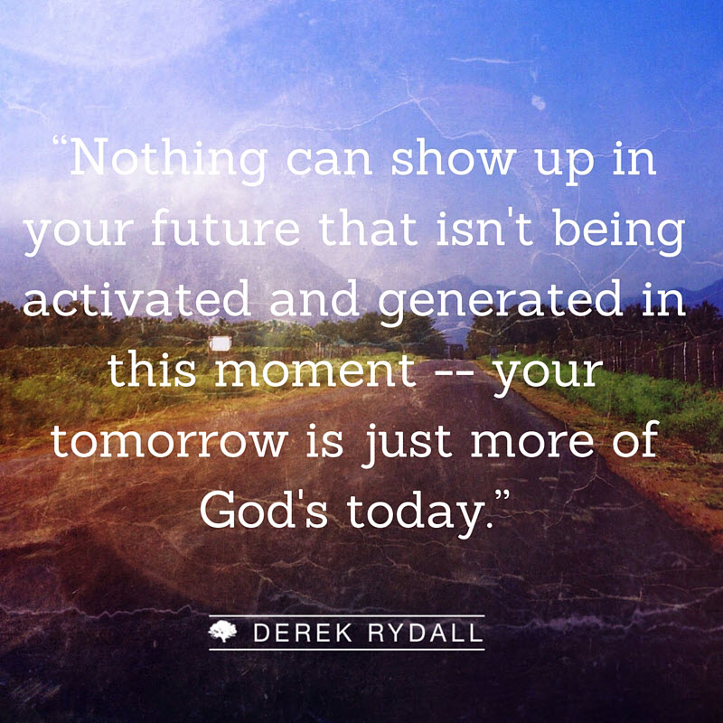 Derek Rydall Your tomorrow is just more of God's today
