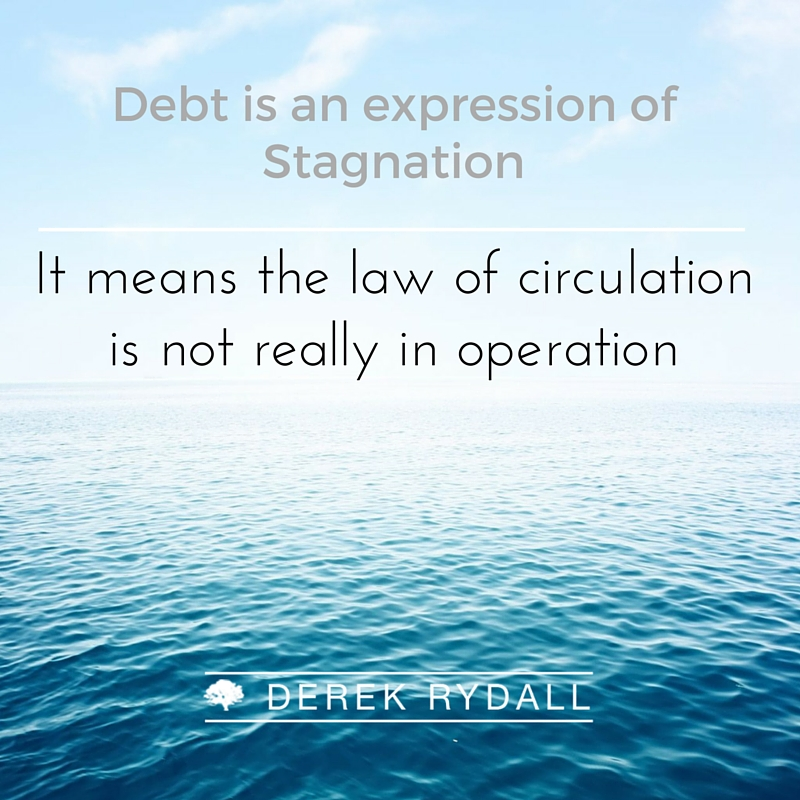 Debt is an expression of stagnation Derek Rydall