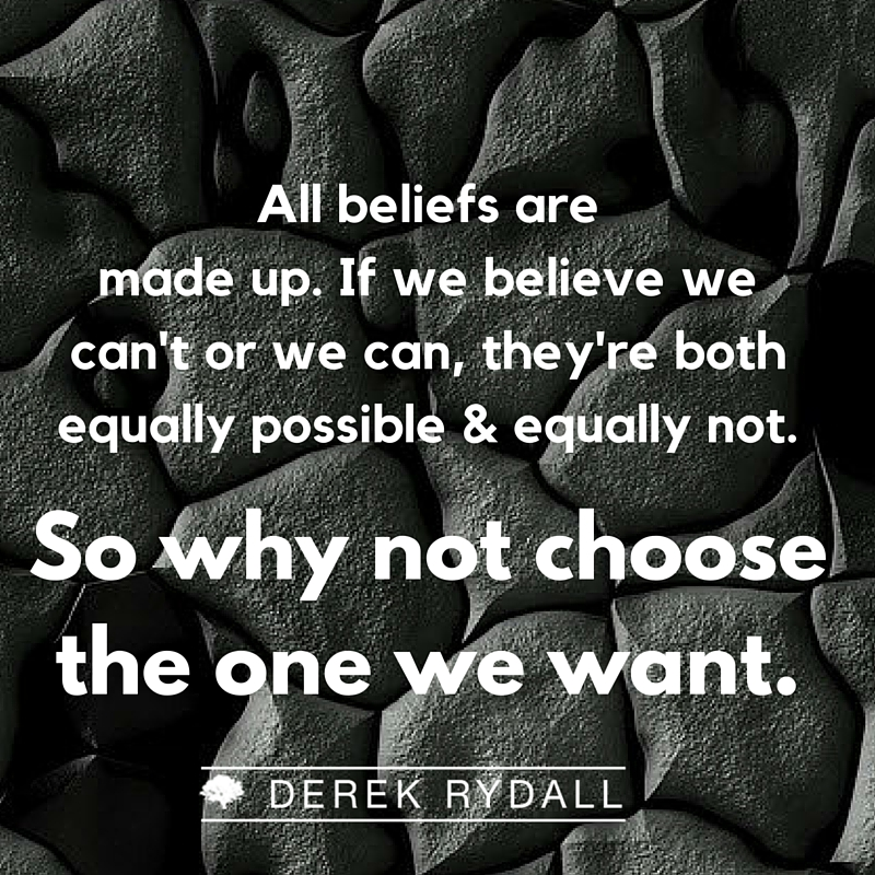 All beliefs are made up Derek Rydall