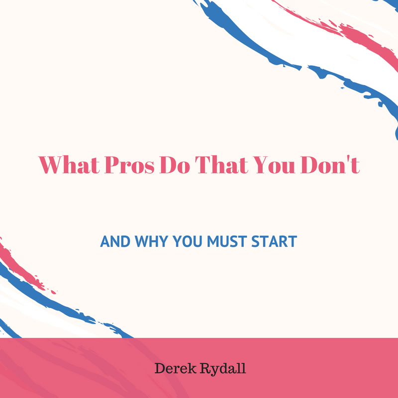 What Pros Do That You Don't – And Why You Must Start [Podcast]