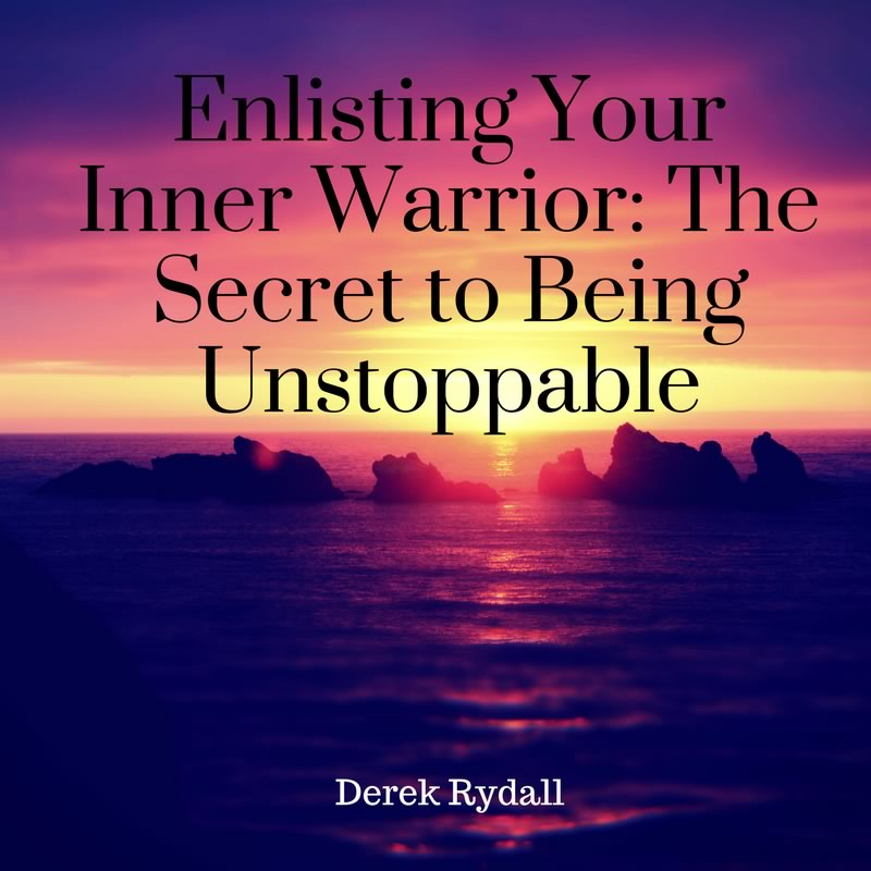 Enlisting Your Inner Warrior: The Secret to Being Unstoppable [Podcast]