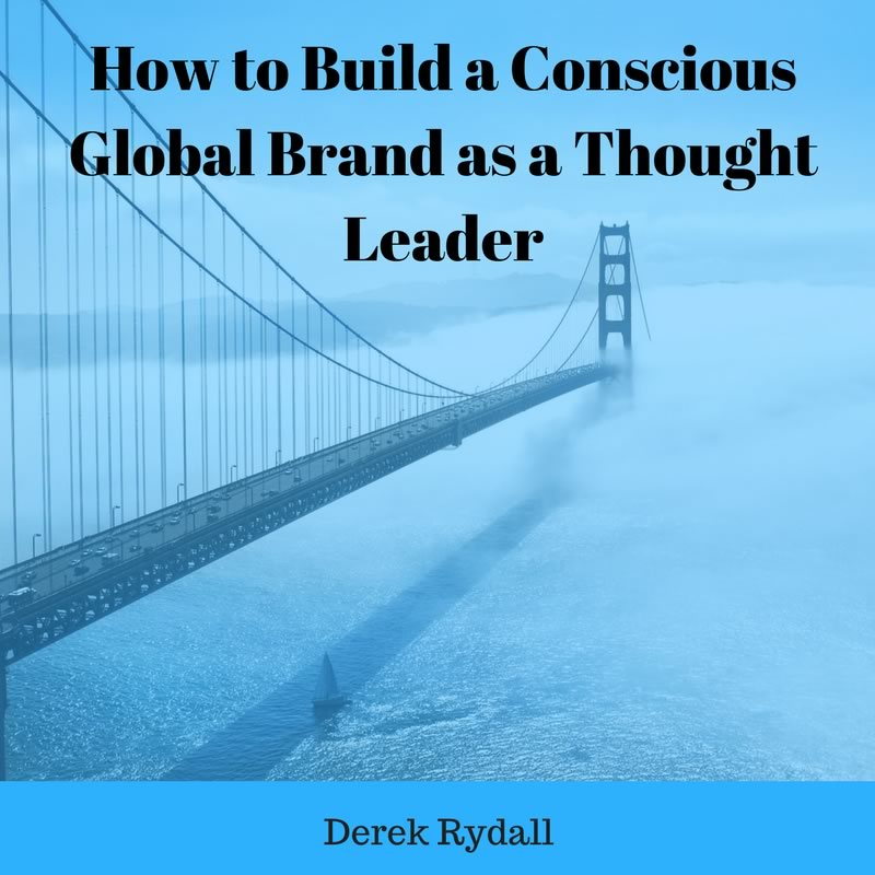 How to Build a Conscious Global Brand as a Thought Leader [Podcast]