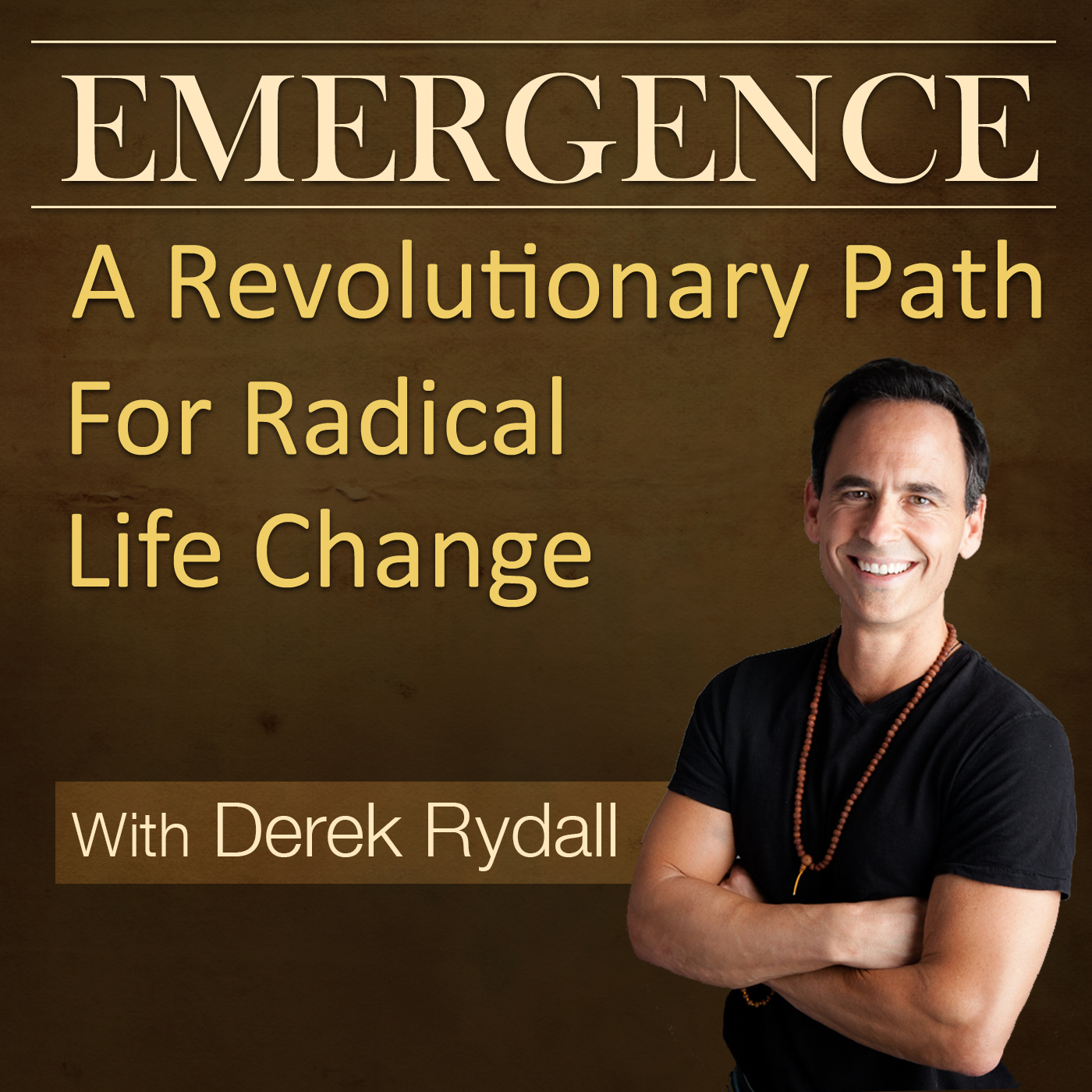 Emergence with Derek Rydall - A Revolutionary Path for Radical Life Change