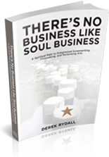 There's No Business Like Soul Business | Derek Rydall