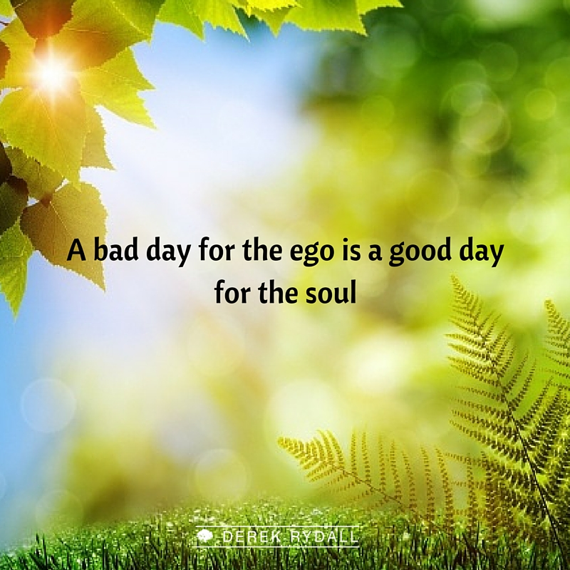A bad a good day for the soul Derek Rydall