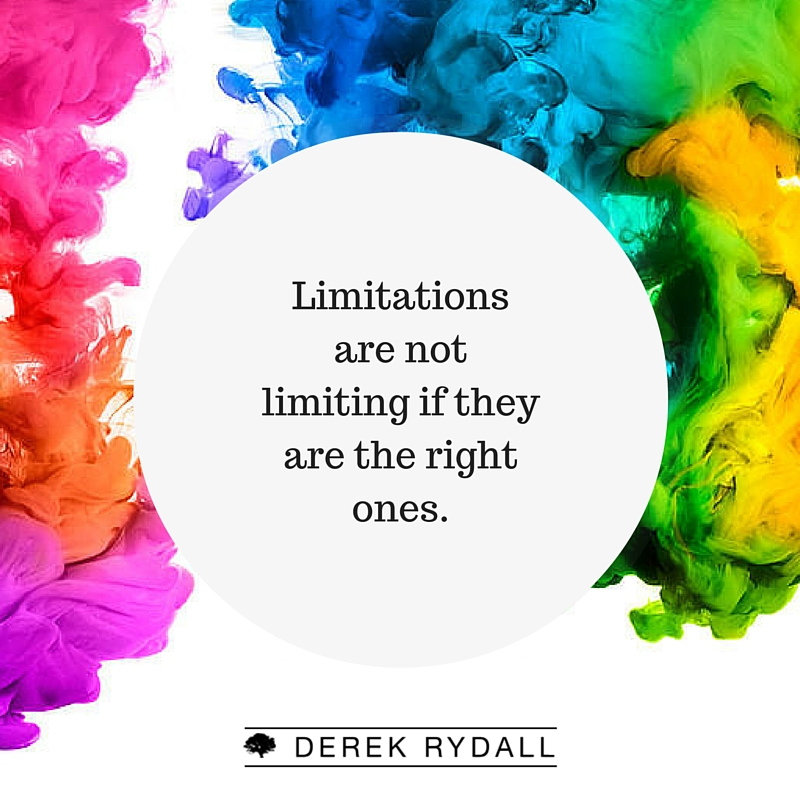 Derek Rydall Limitations are not limiting if they are the right ones