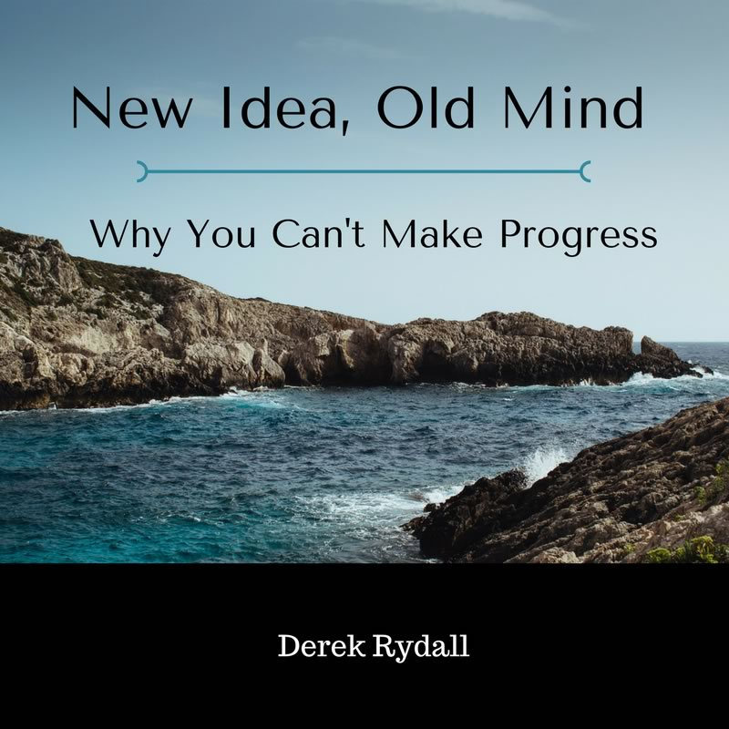 New Idea, Old Mind – Why You Can't Make Progress [Podcast]