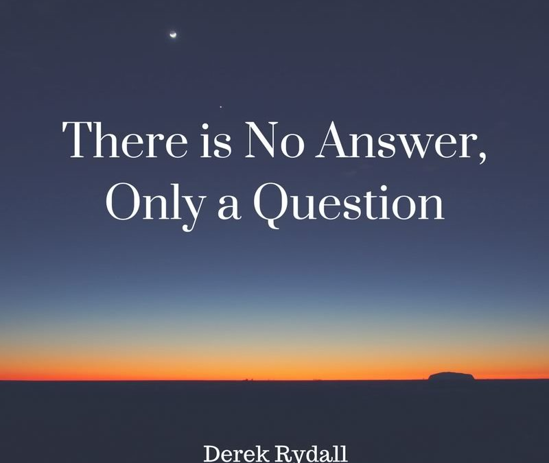 There is No Answer, Only a Question [Podcast]
