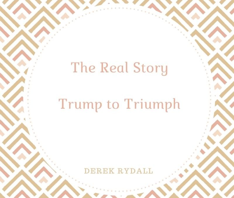 The Real Story-Trump to Triumph [Podcast]