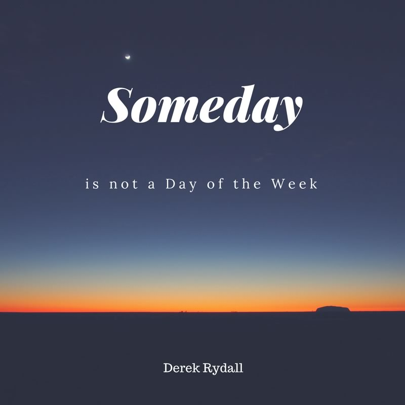 Someday is not a Day of the Week [Podcast]