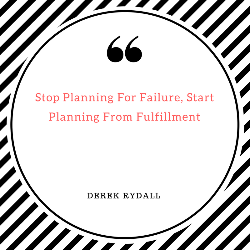 Stop Planning For Failure, Start Planning From Fulfillment [Podcast]