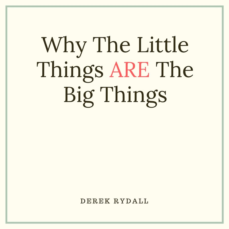 Why The Little Things ARE The Big Things [Podcast]