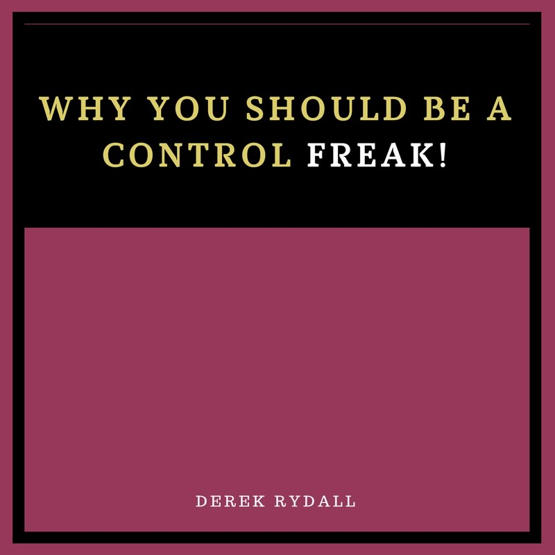 Why You SHOULD Be a Control Freak [Podcast]