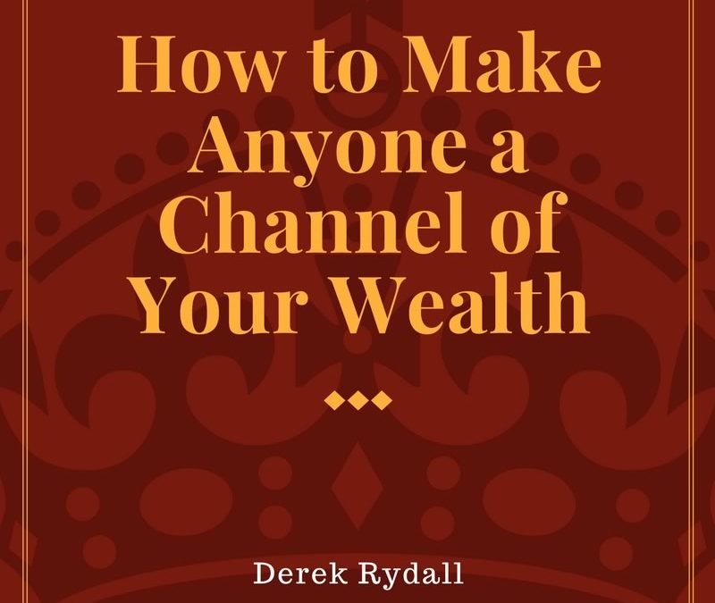 How to Make Anyone a Channel of Your Wealth [Podcast]