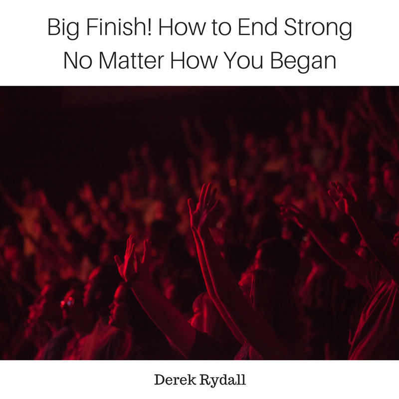 Big Finish! How to End Strong No Matter How You Began [Podcast]