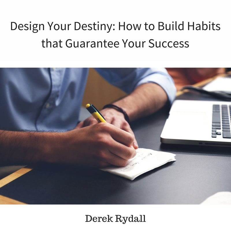 Design Your Destiny: How to Build Habits that Guarantee Your Success [Podcast]