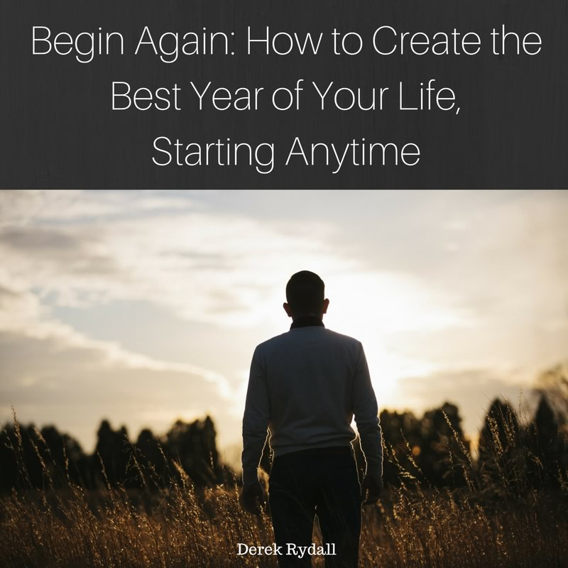 Begin Again: How to Create the Best Year of Your Life, Starting Anytime [Podcast]