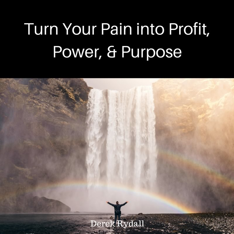 Turn Your Pain into Profit, Power, & Purpose [Podcast]