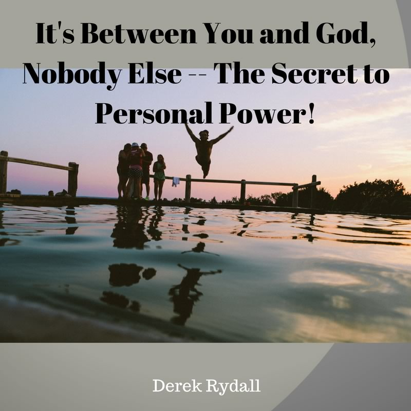 It's Between You and God, Nobody Else — The Secret to Personal Power! [Podcast]