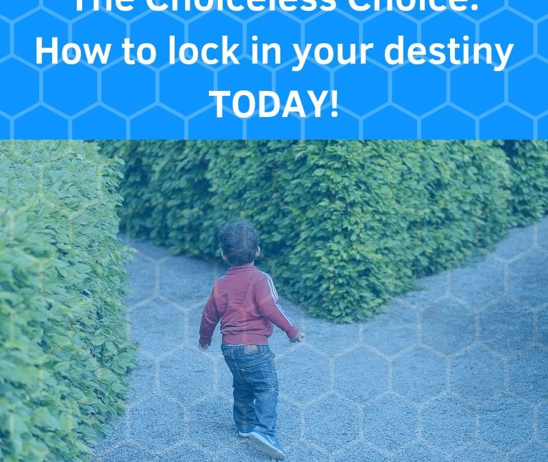 The Choiceless Choice. How to lock in your destiny TODAY! [Podcast]
