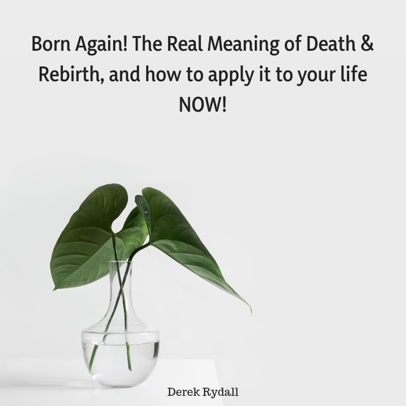 Born Again! The Real Meaning of Death & Rebirth, and how to apply it to your life NOW! [Podcast]