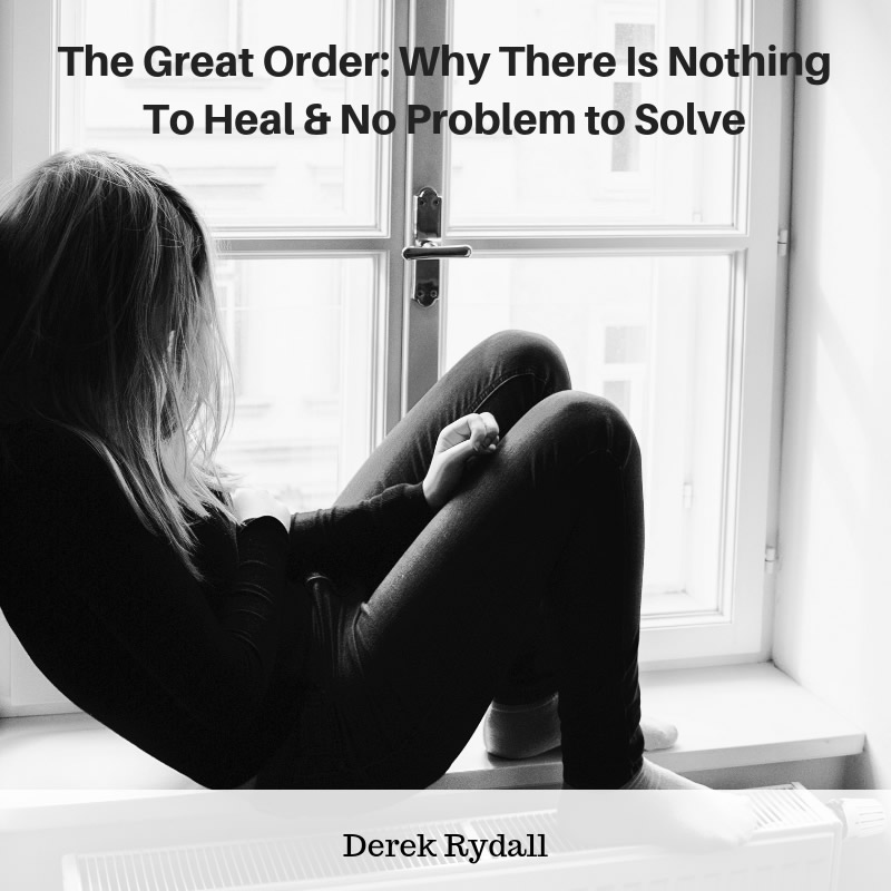 The Great Order: Why There Is Nothing To Heal & No Problem to Solve [Podcast]