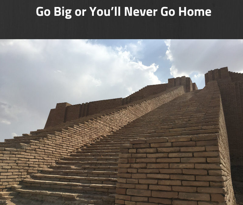 Go Big or You'll Never Go Home [Podcast]