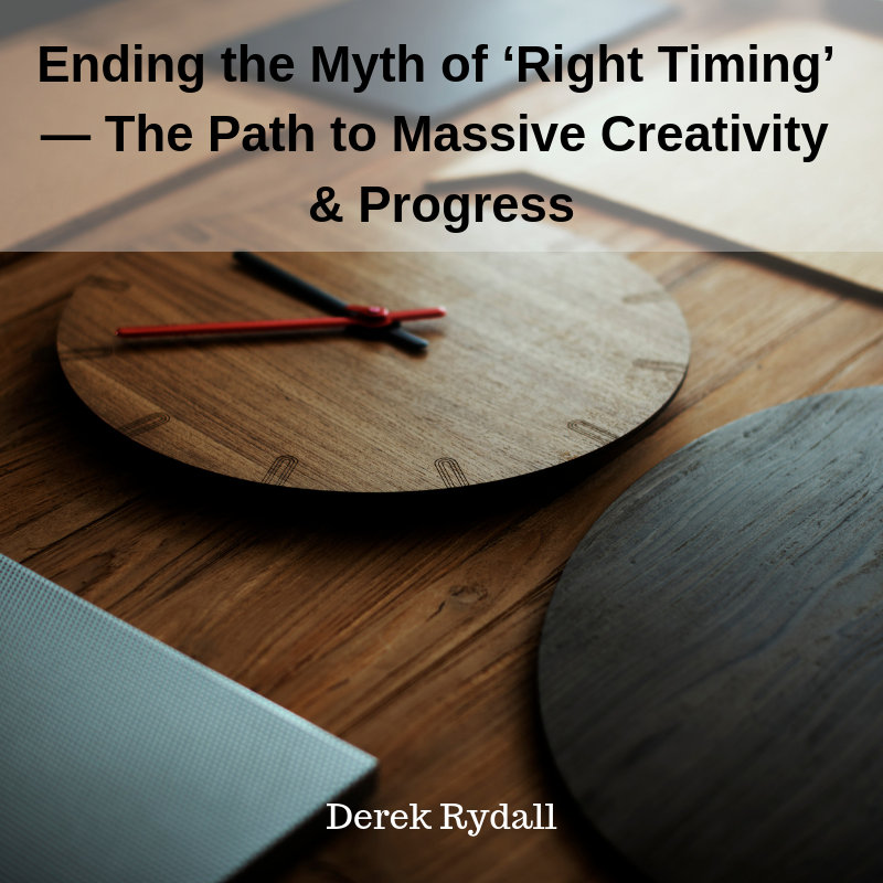 Ending the Myth of 'Right Timing' — The Path to Massive Creativity & Progress [Podcast]