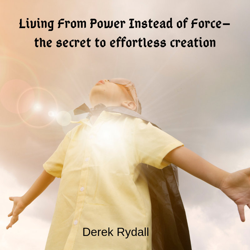 Living From Power Instead of Force–the secret to effortless creation [Podcast]