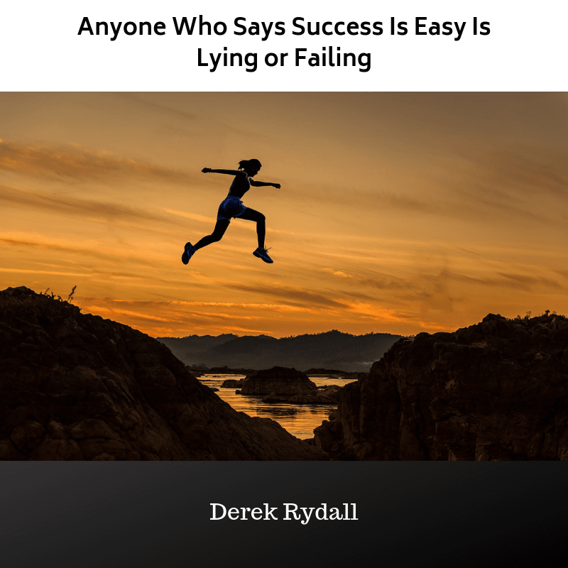 Anyone Who Says Success Is Easy Is Lying or Failing [Podcast]