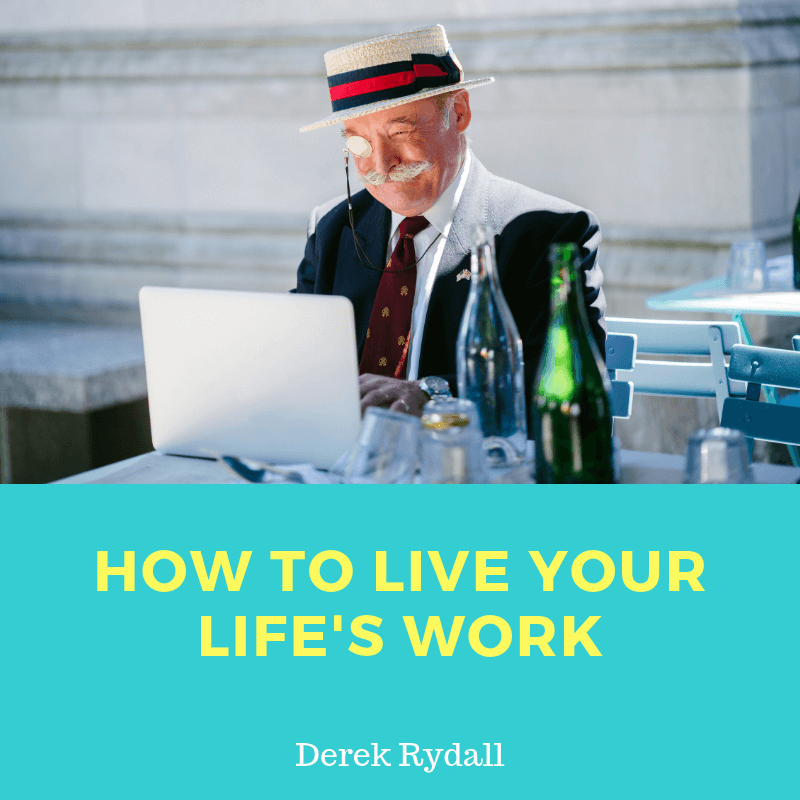How to Live Your Life's Work [Podcast]