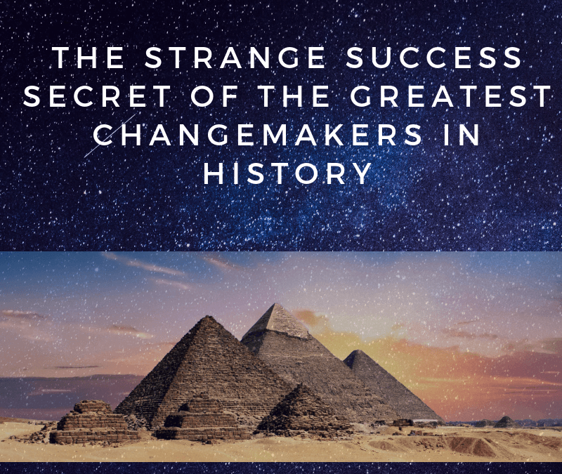 The Strange Success Secret of the Greatest Changemakers In History [Podcast]