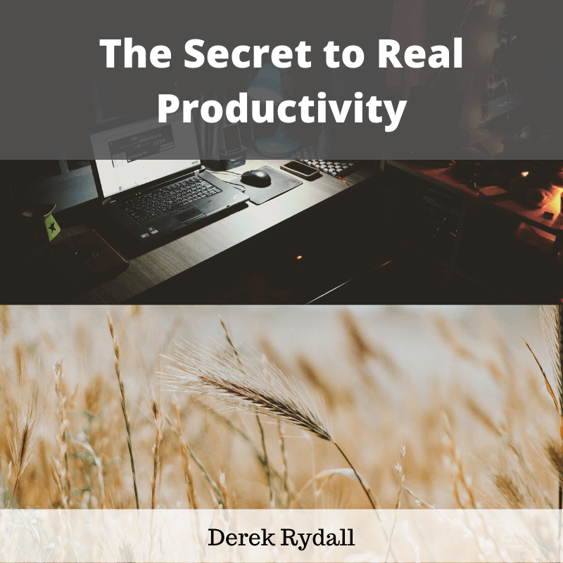 The Secret to Real Productivity [Podcast]