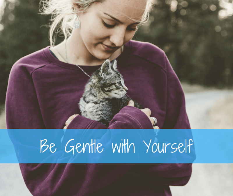 Be Gentle to Yourself  [Podcast]