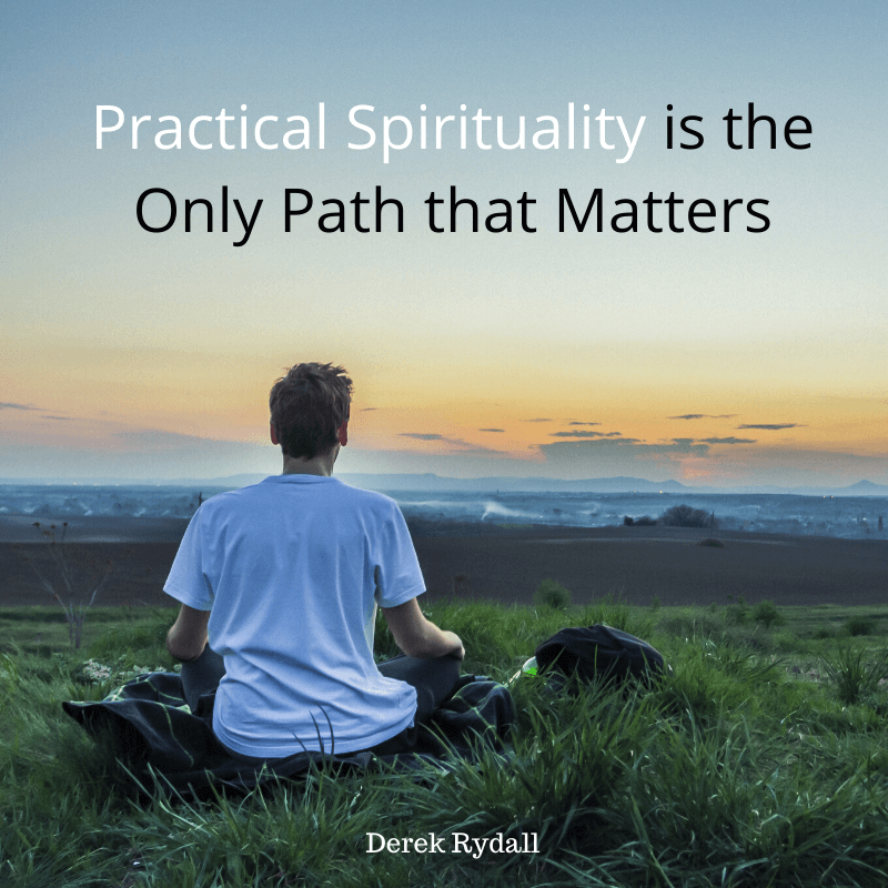 Practical Spirituality is the Only Path that Matters  [Podcast]