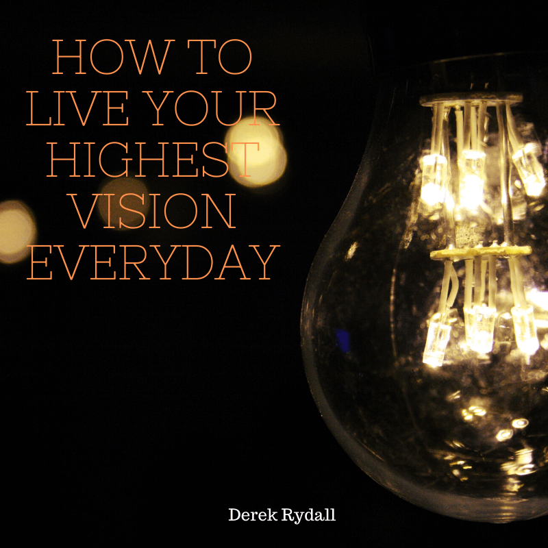 How to Live Your Highest Vision Everyday [Podcast]