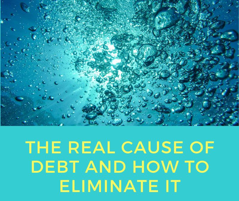 The Real Cause of Debt and How to Eliminate It  [Podcast]