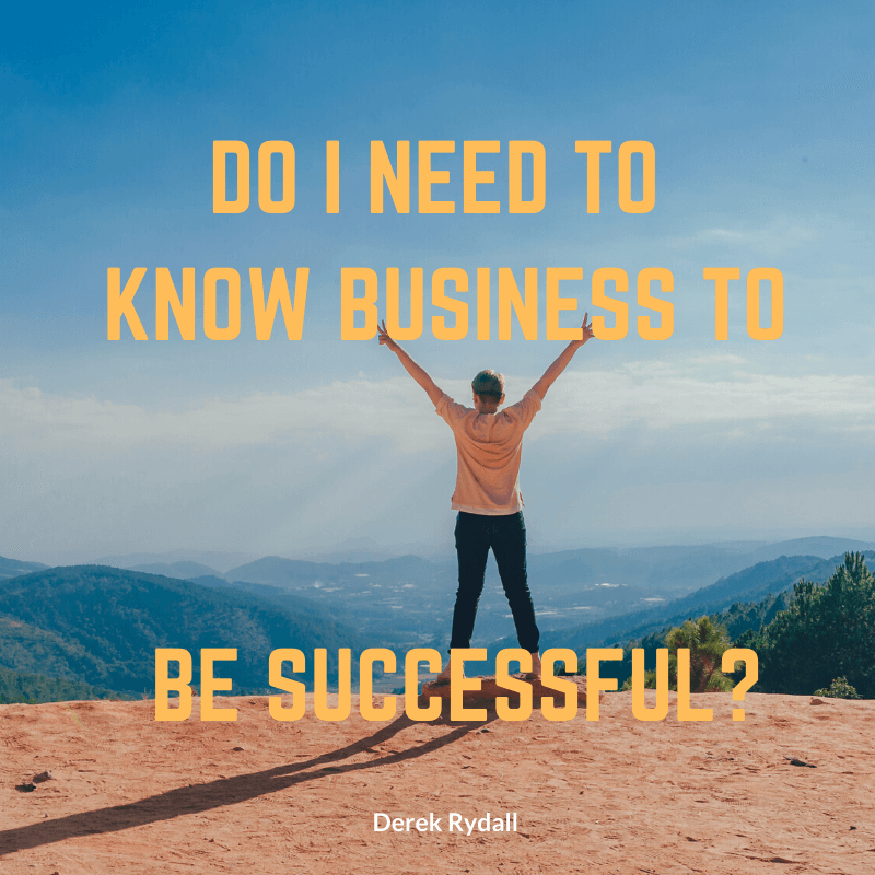 Do I Need To Know Business To Be Successful [Podcast]