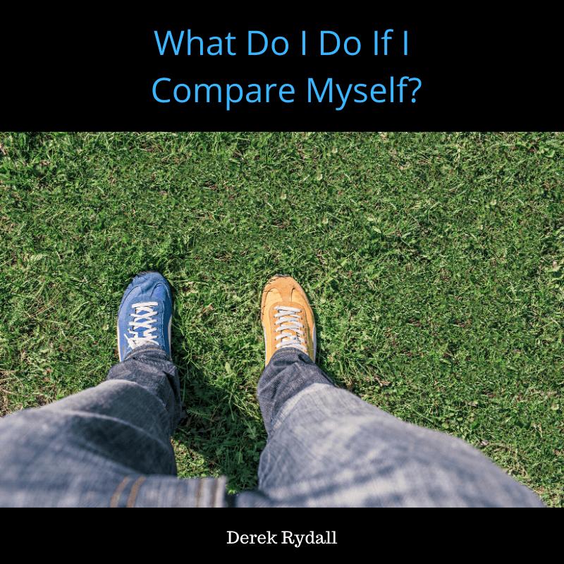 What Do I Do If I Compare Myself? [Podcast]