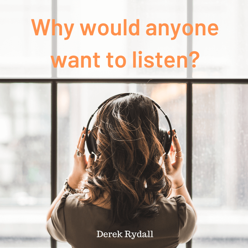 Why would anyone want to listen? [Podcast]