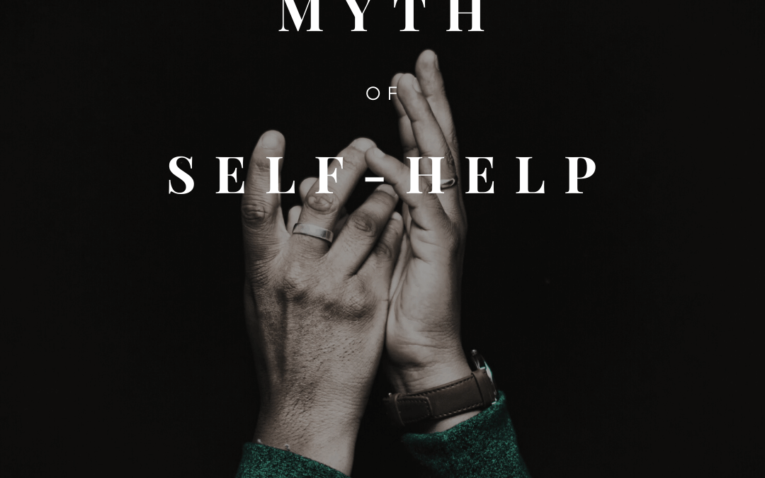 The Damaging Myth of Self-Help [Podcast]