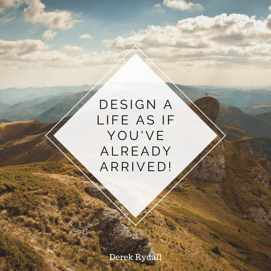 Design a Life as if You've Already Arrived! [Podcast]
