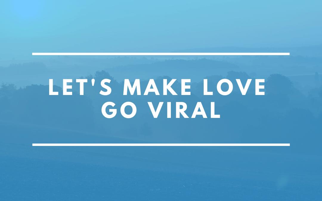 Let's Make Love Go Viral! [Podcast]