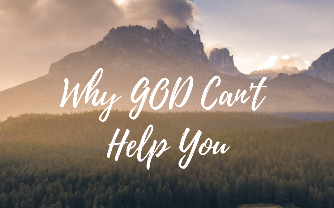 Why God Can't Help You [Podcast]