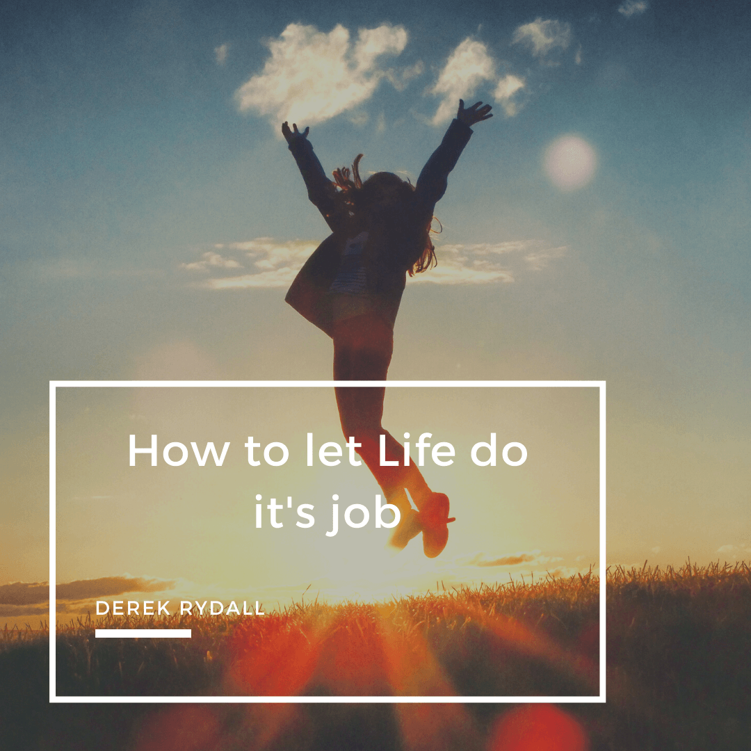 How to let Life do it's job [Podcast]