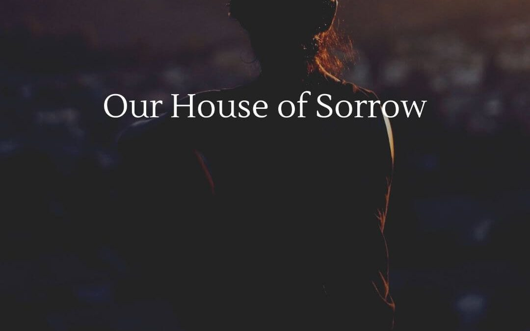 Our House of Sorrow [Podcast]