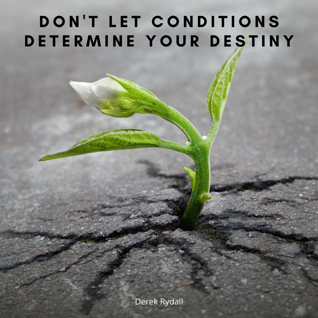 Don't Let Conditions Determine Your Destiny [Podcast]
