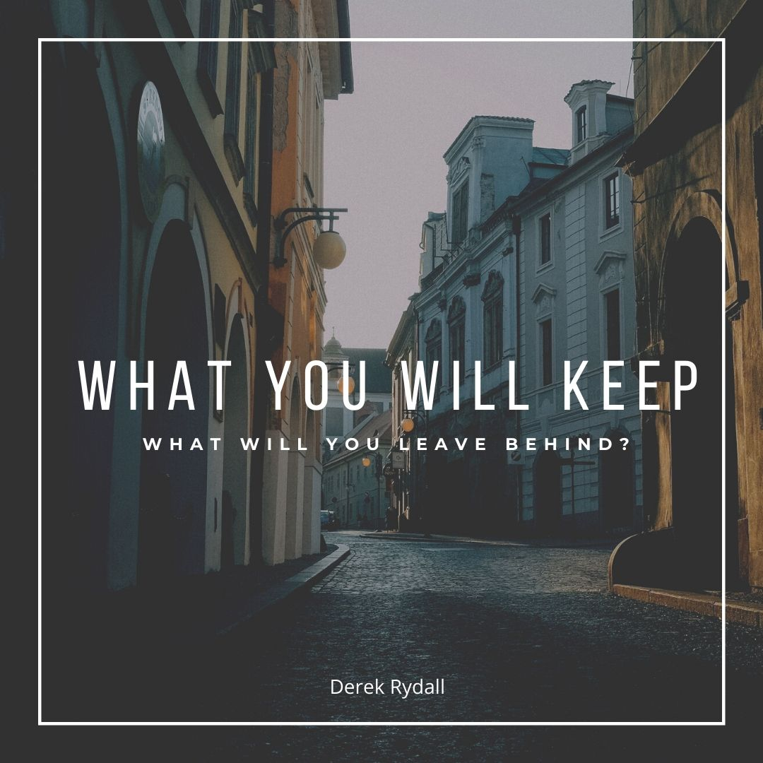 What Will You Keep, What Will You Leave Behind? [Podcast]