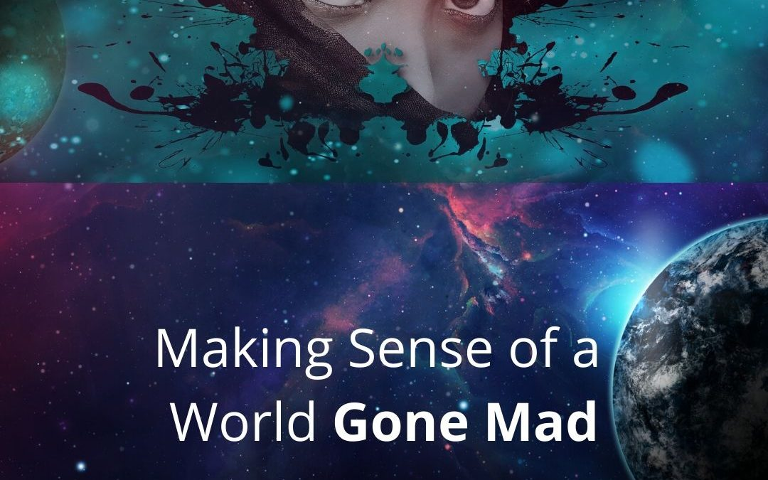 Making Sense of a World Gone Mad [Podcast]