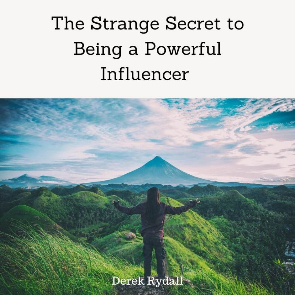 The Strange Secret to Being a Powerful influencer [Podcast]